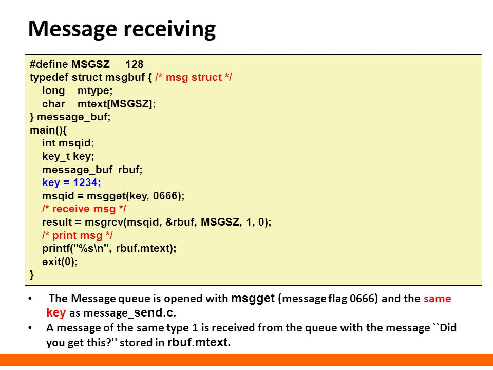 Message receiving #define MSGSZ 128. typedef struct msgbuf { /* msg struct */ long mtype; char mtext[MSGSZ];